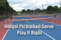 Illegal Pickleball Serve: Play It Right